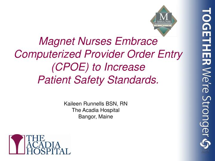 Magnet nurses embrace computerized provider order entry cpoe to increase patient safety standards l.jpg