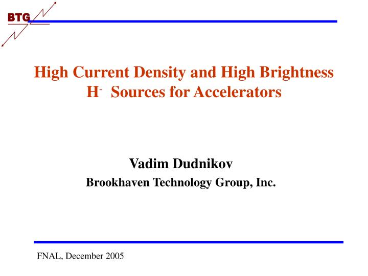 High current density and high brightness h sources for accelerators