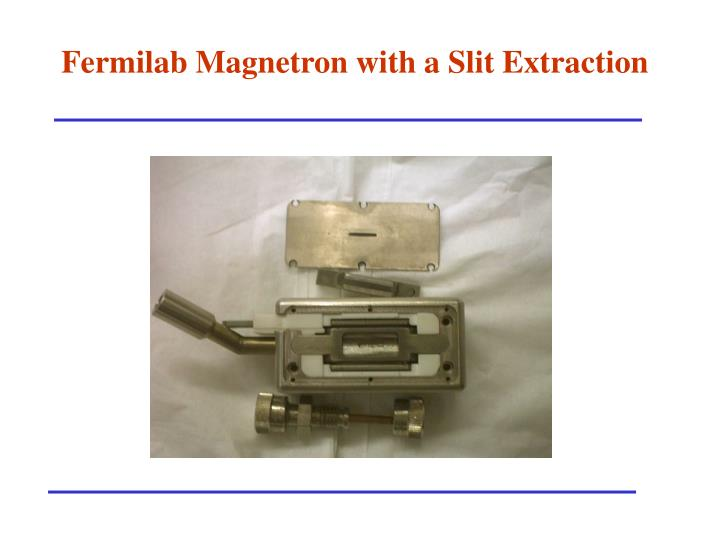 Fermilab Magnetron with a Slit Extraction