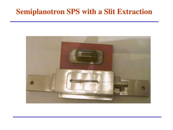 Semiplanotron SPS with a Slit Extraction