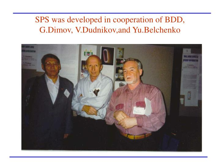 SPS was developed in cooperation of BDD, G.Dimov, V.Dudnikov,and Yu.Belchenko