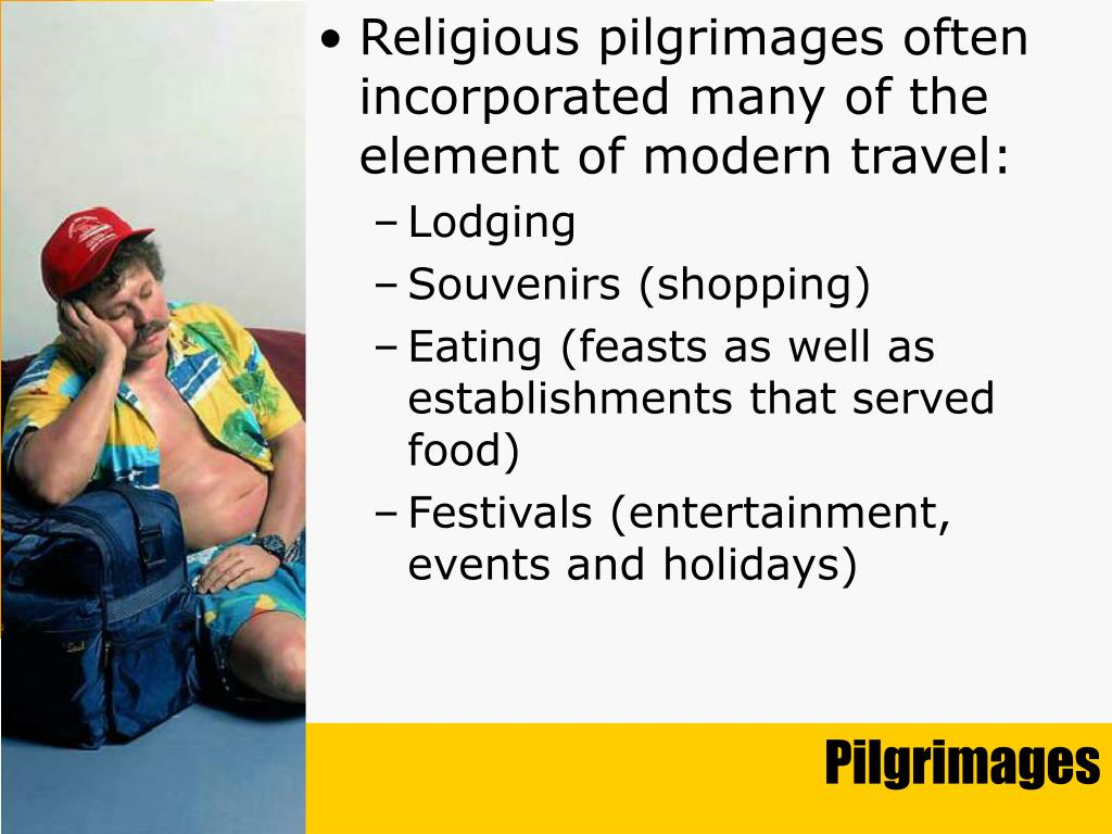 Religious pilgrimages often incorporated many of the element of modern travel: