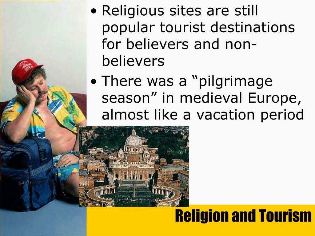 Religious sites are still popular tourist destinations for believers and non-believers