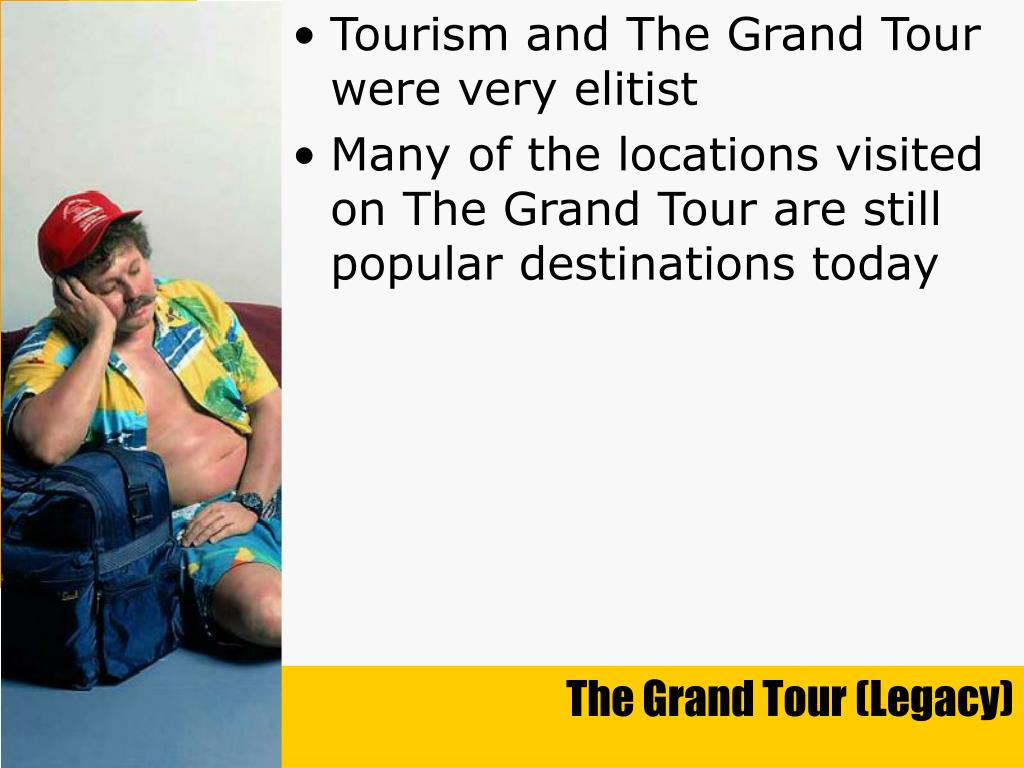 Tourism and The Grand Tour were very elitist