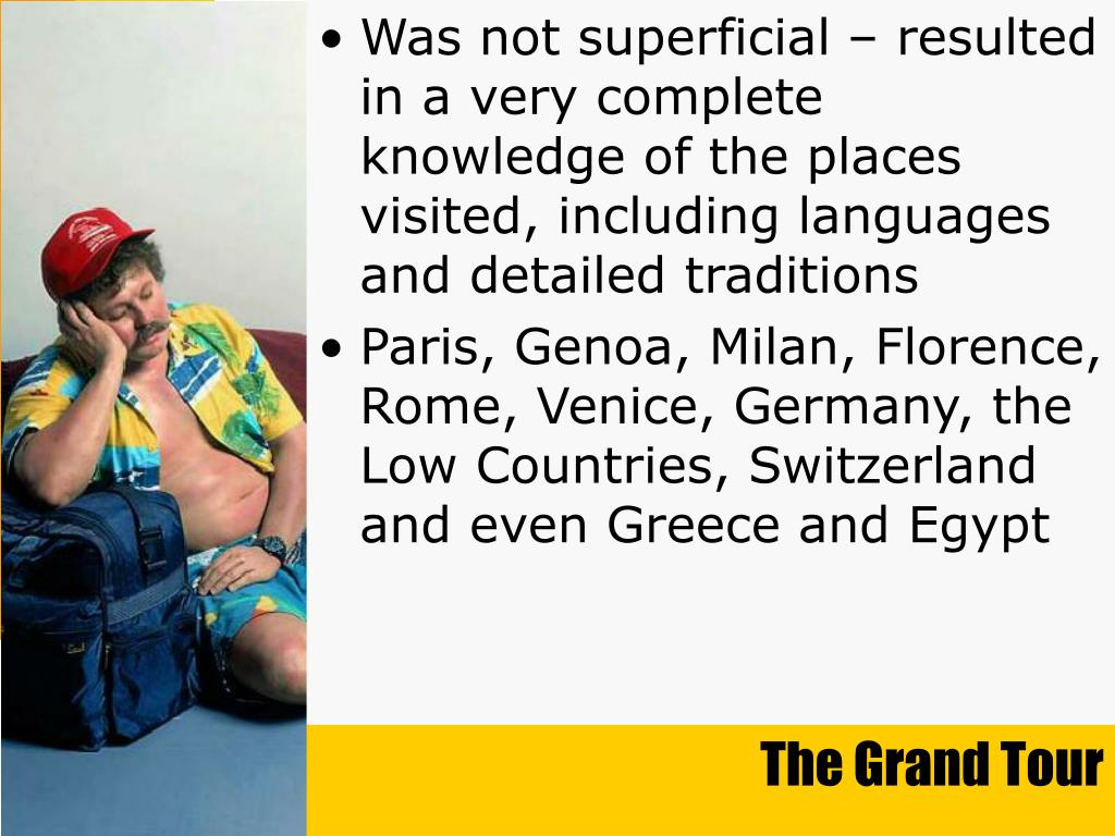 Was not superficial – resulted in a very complete knowledge of the places visited, including languages and detailed traditions