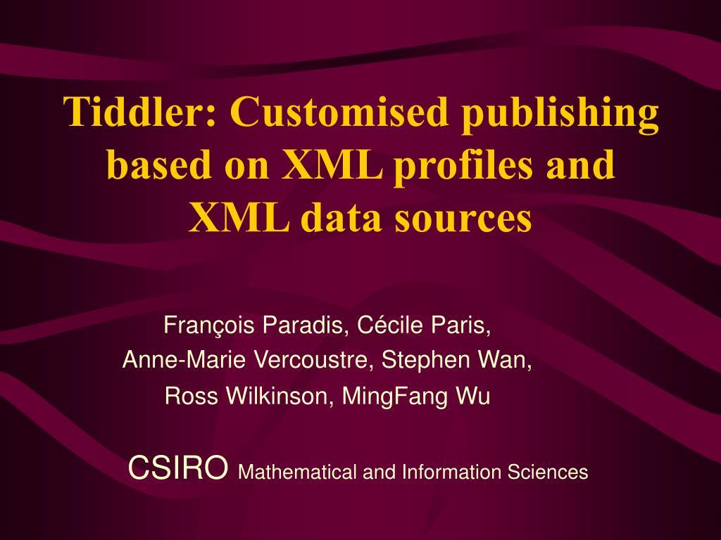 tiddler customised publishing based on xml profiles and xml data sources