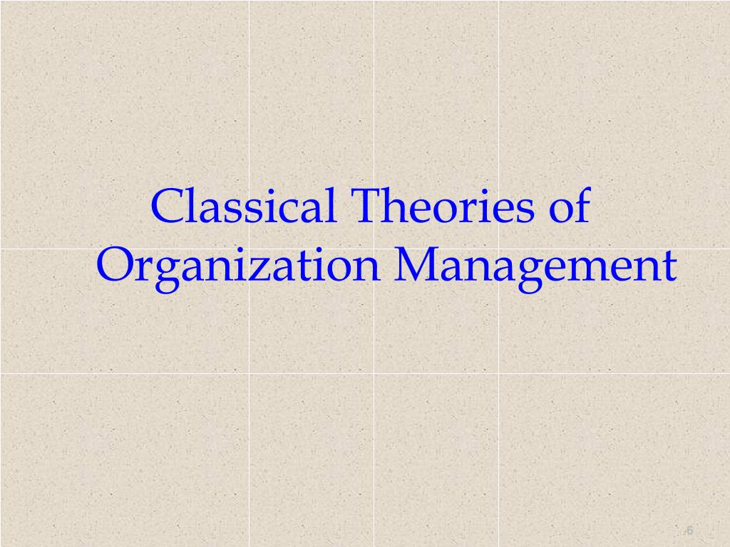 Classical Theories of Organization Management