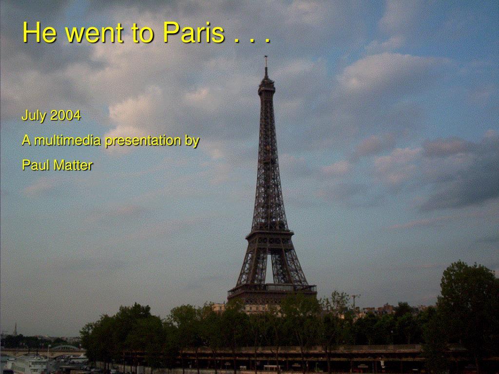 He went to Paris . . .