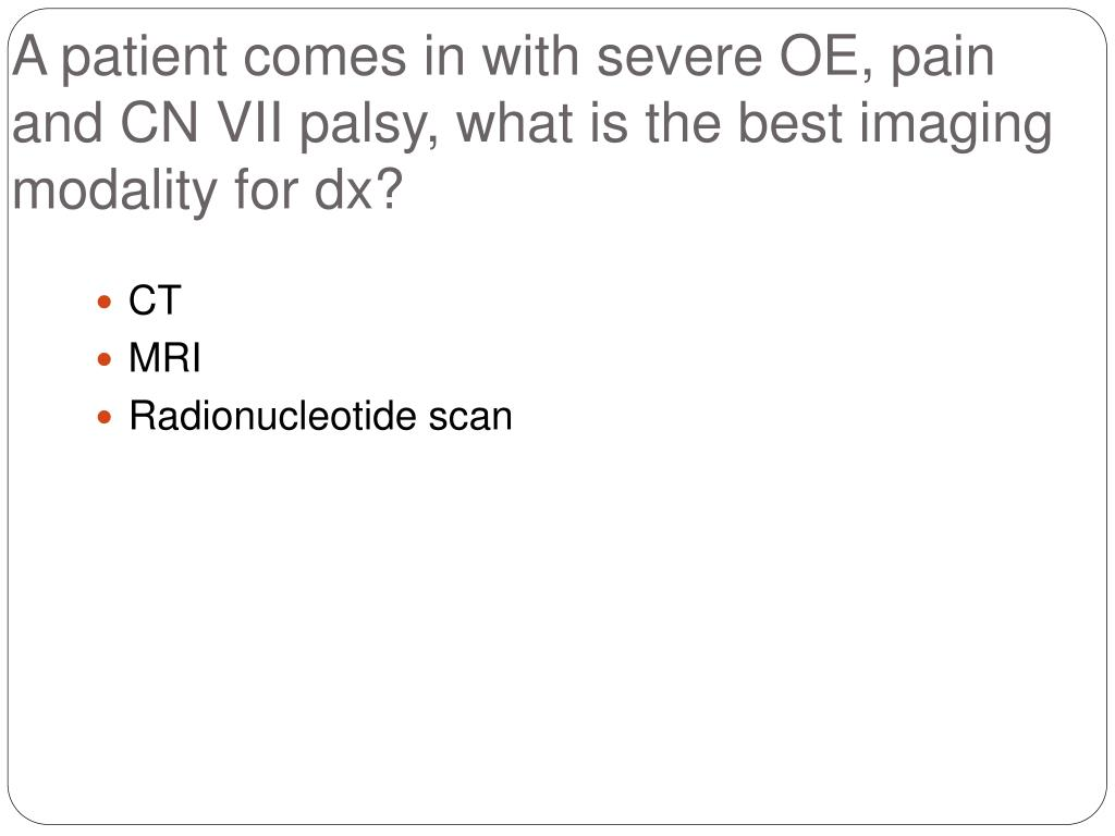 A patient comes in with severe OE, pain and CN VII palsy, what is the best imaging modality for