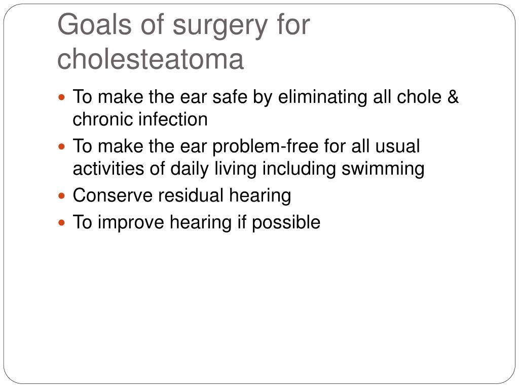 Goals of surgery for cholesteatoma