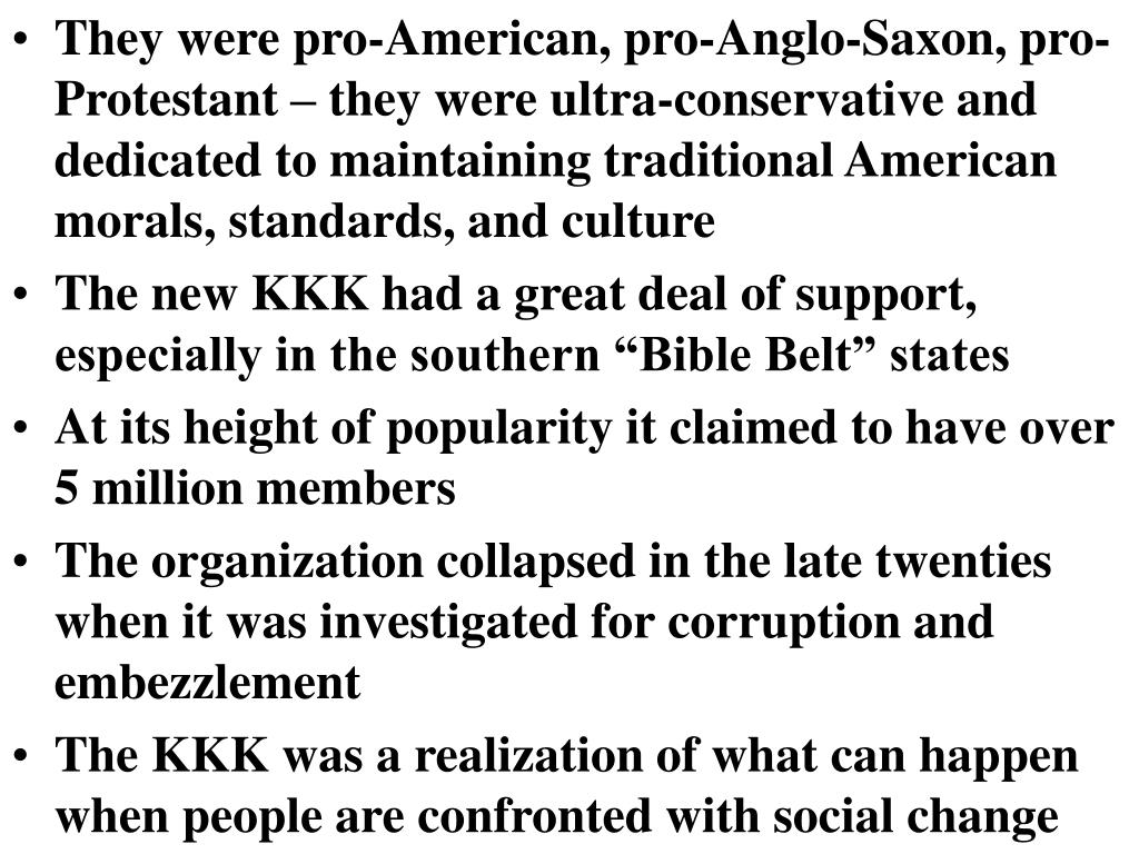 They were pro-American, pro-Anglo-Saxon, pro-Protestant – they were ultra-conservative and dedicated to maintaining traditional American morals, standards, and culture
