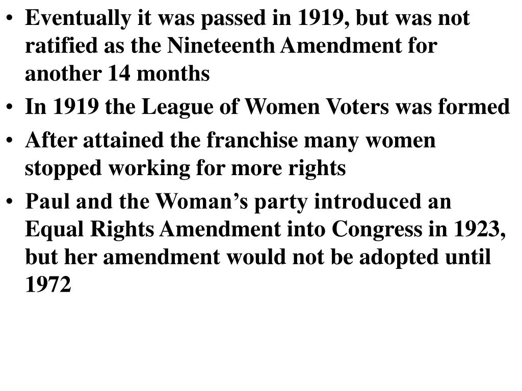Eventually it was passed in 1919, but was not ratified as the Nineteenth Amendment for another 14 months