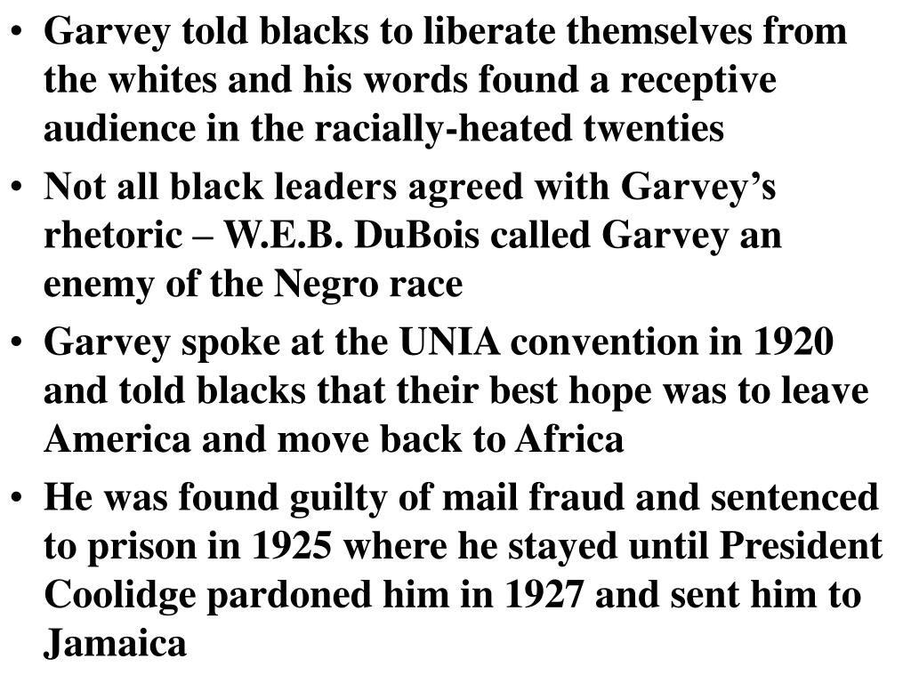 Garvey told blacks to liberate themselves from the whites and his words found a receptive audience in the racially-heated twenties