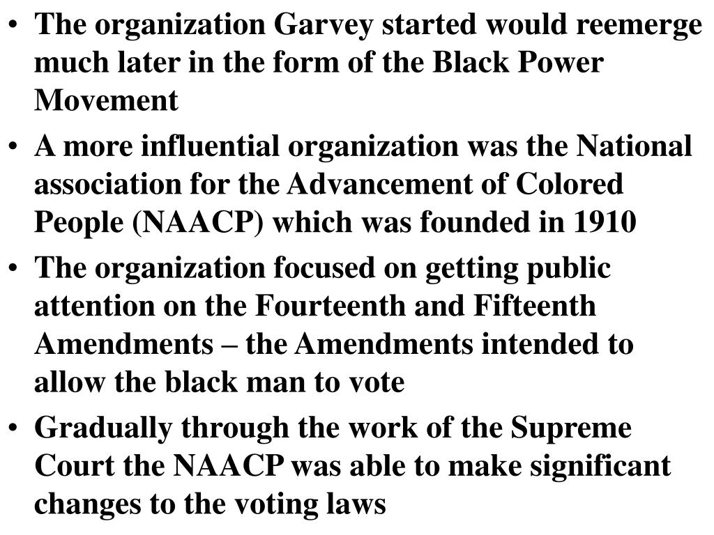 The organization Garvey started would reemerge much later in the form of the Black Power Movement