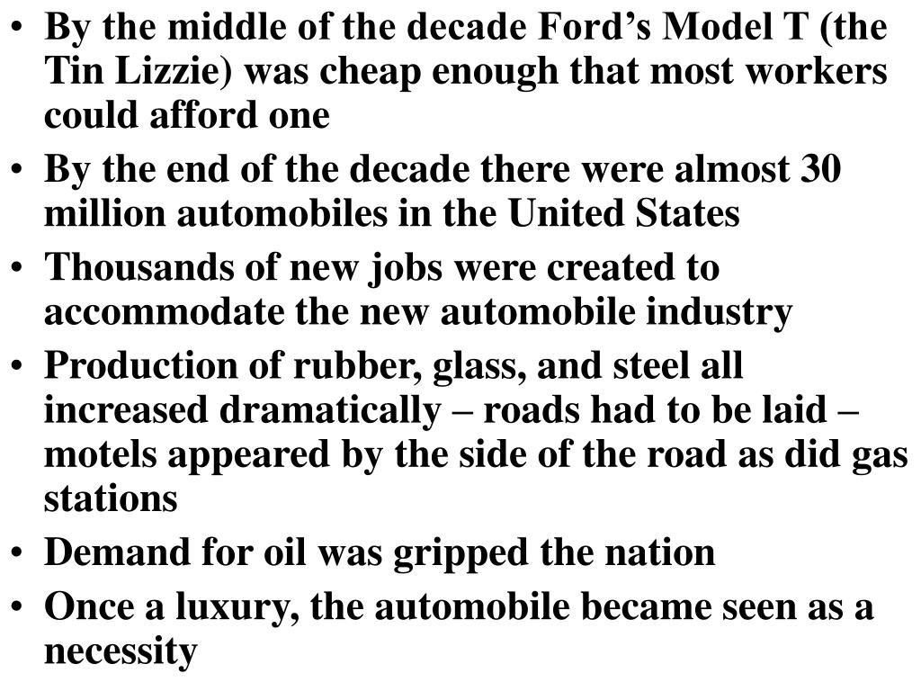 By the middle of the decade Ford's Model T (the Tin Lizzie) was cheap enough that most workers could afford one