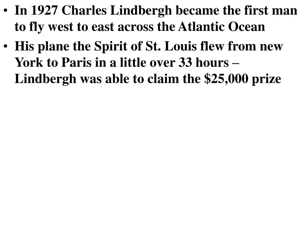 In 1927 Charles Lindbergh became the first man to fly west to east across the Atlantic Ocean