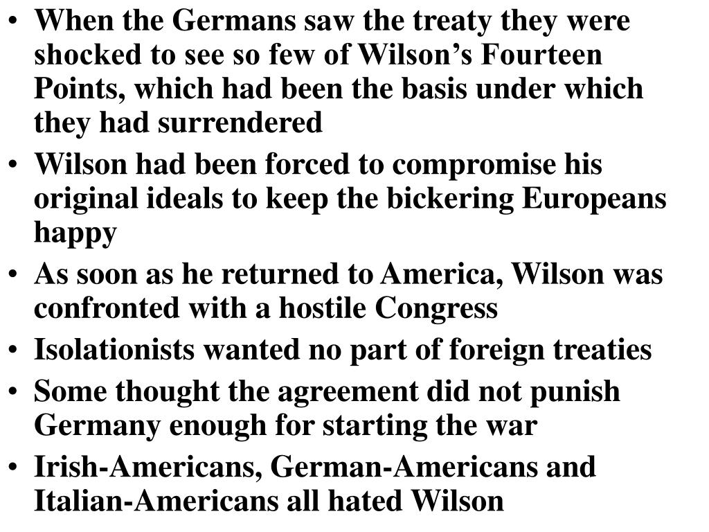 When the Germans saw the treaty they were shocked to see so few of Wilson's Fourteen Points, which had been the basis under which they had surrendered