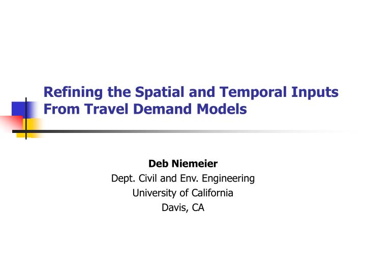 Refining the spatial and temporal inputs from travel demand models