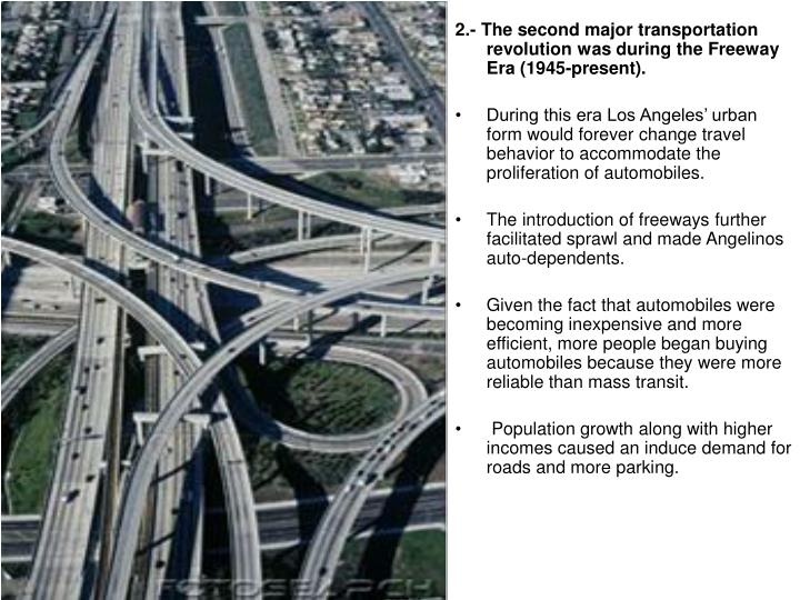 2.- The second major transportation revolution was during the Freeway Era (1945-present).