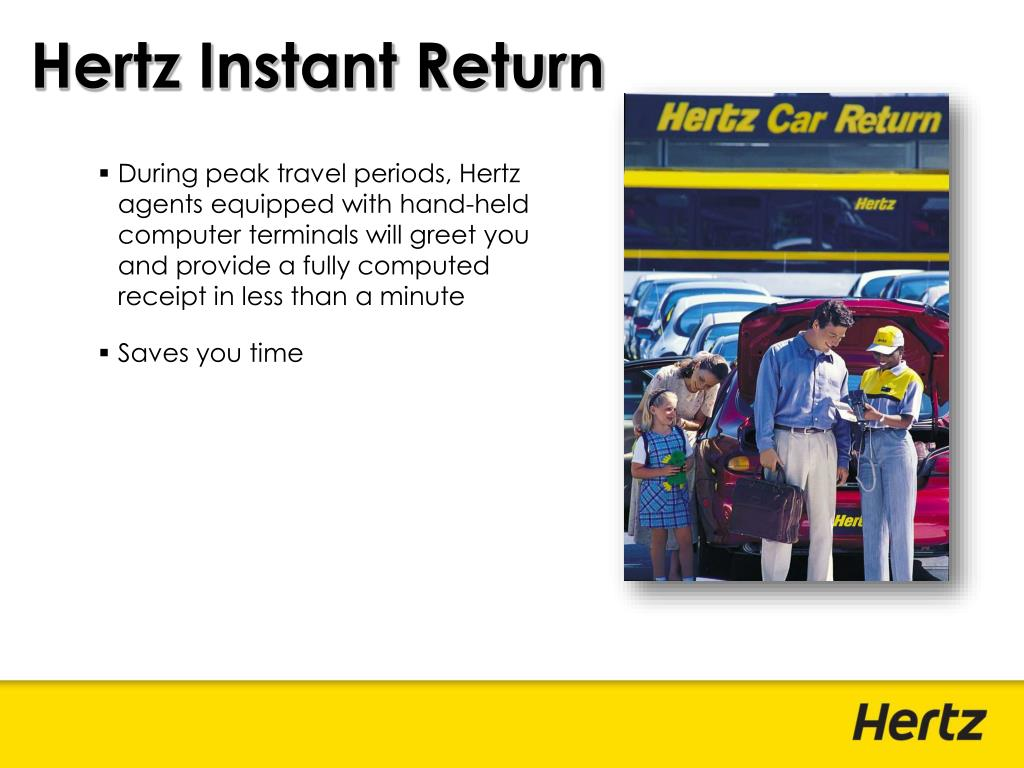 During peak travel periods, Hertz agents equipped with hand-held computer terminals will greet you and provide a fully computed receipt in less than a minute