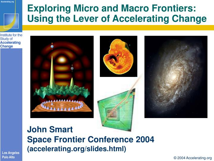 Exploring micro and macro frontiers using the lever of accelerating change