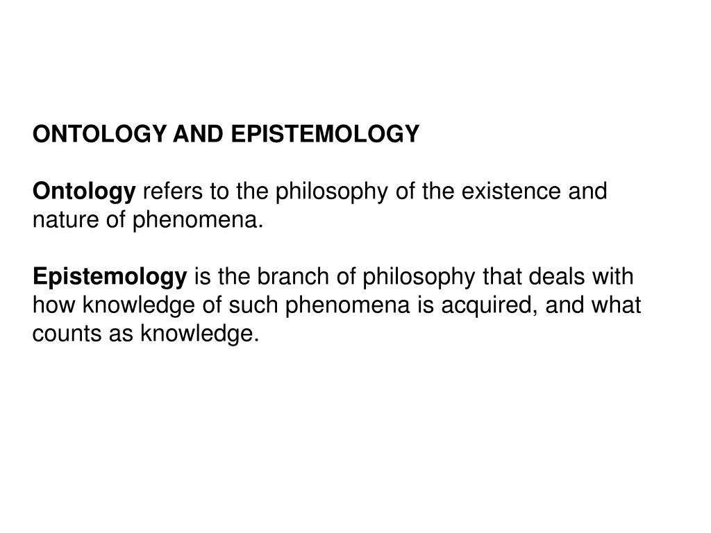ontology in research As a result, the research tradition you select will reflect your assumptions about the world, and will shape the decisions you make throughout the entire research process they make four key assumptions: ontological, epistemological, axiological, and methodological assumptions.