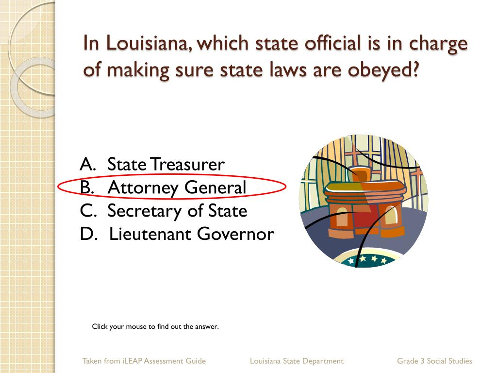 In Louisiana, which state official is in charge of making sure state laws are obeyed?