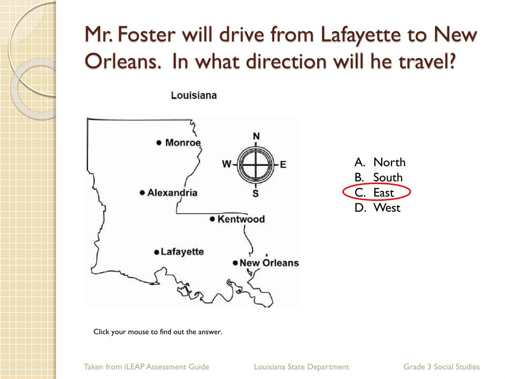 Mr. Foster will drive from Lafayette to New Orleans.  In what direction will he travel?