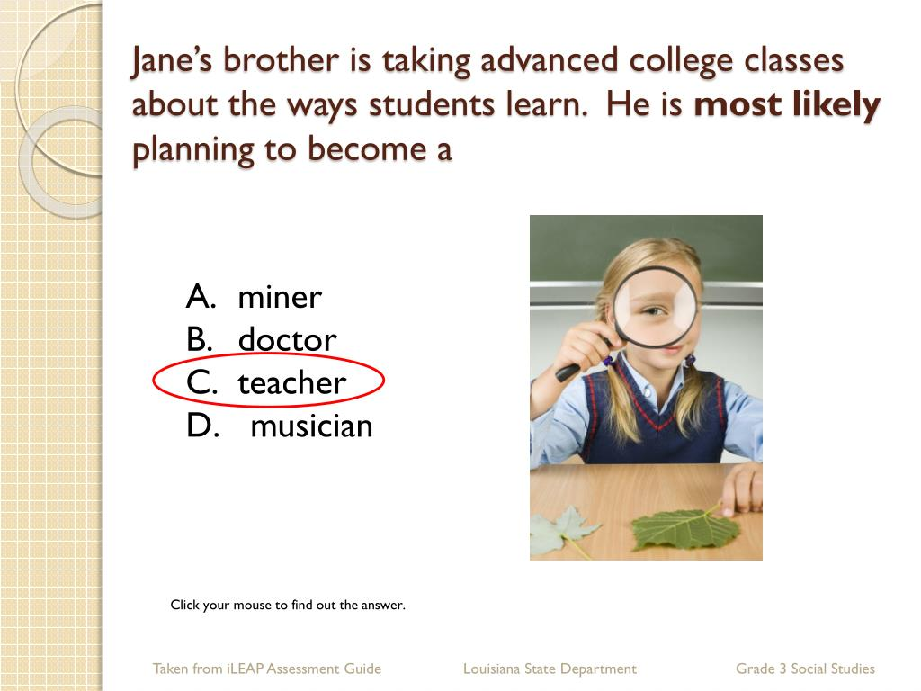 Jane's brother is taking advanced college classes about the ways students learn.  He is