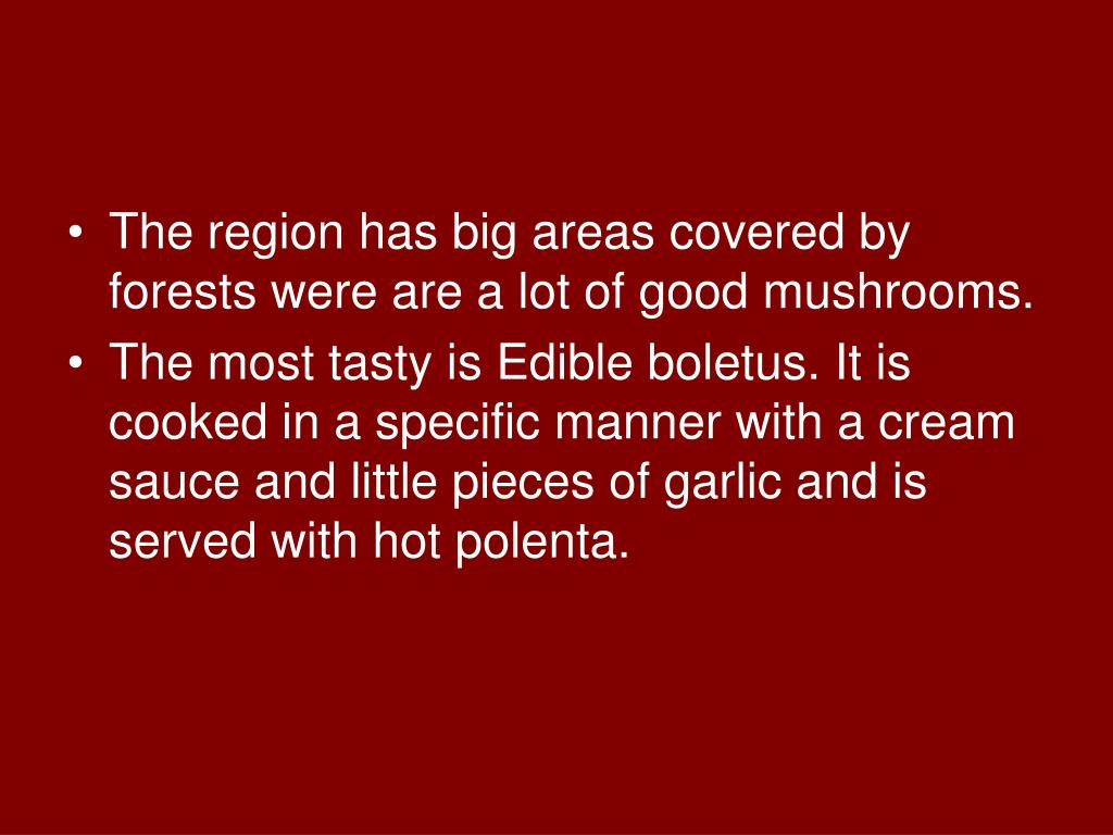 The region has big areas covered by forests were are a lot of good mushrooms.