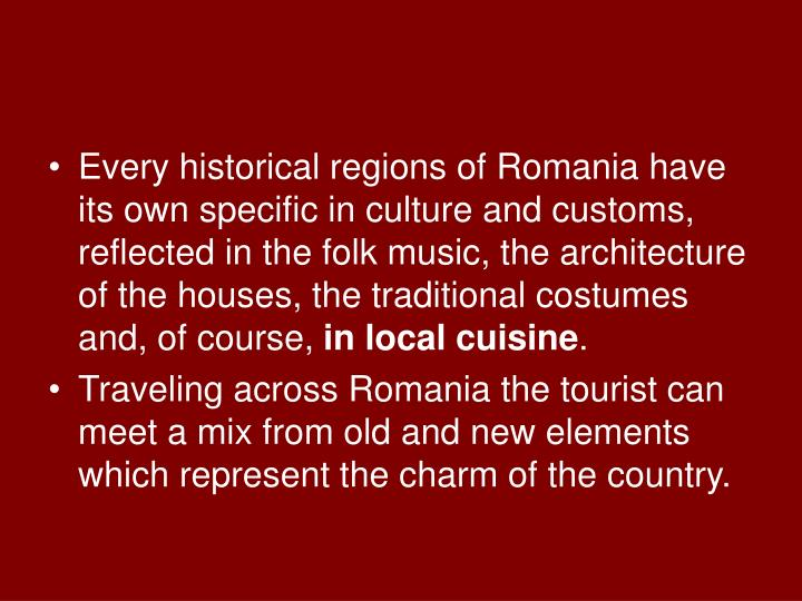 Every historical regions of Romania have its own specific in culture and customs, reflected in the f...