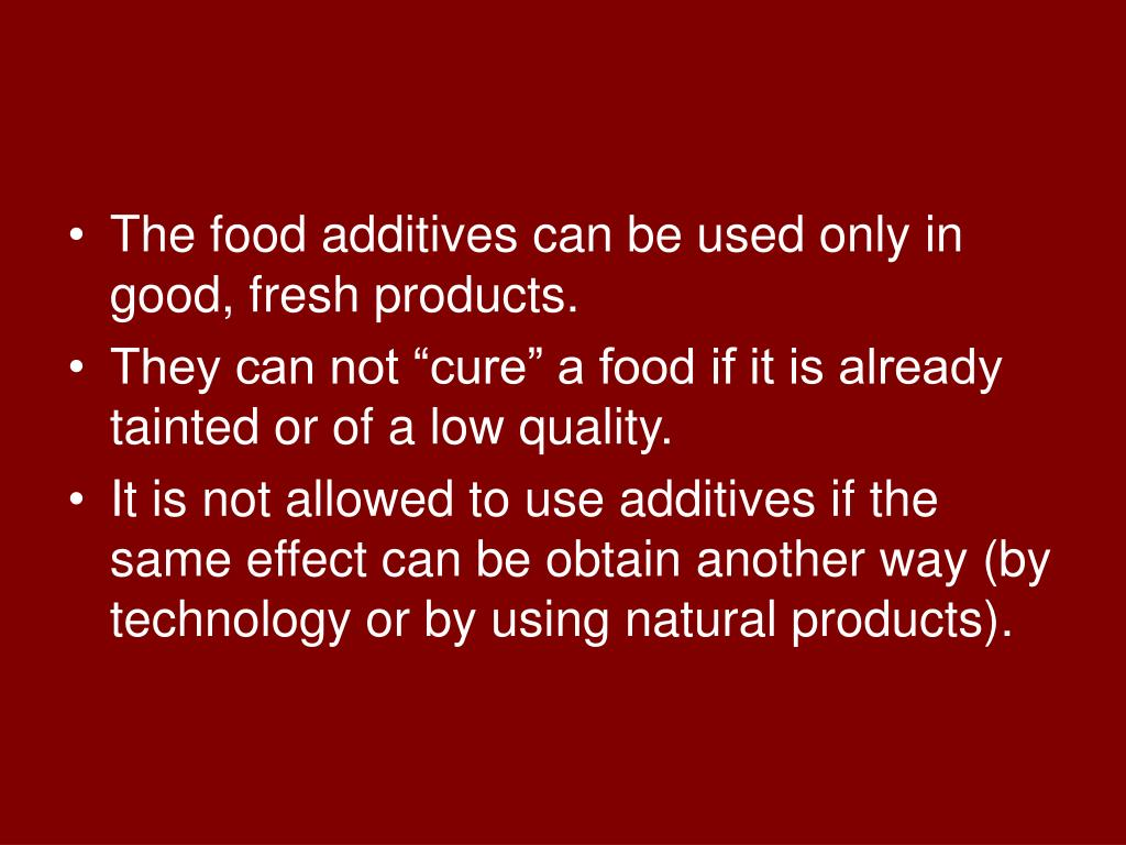 The food additives can be used only in good, fresh products.