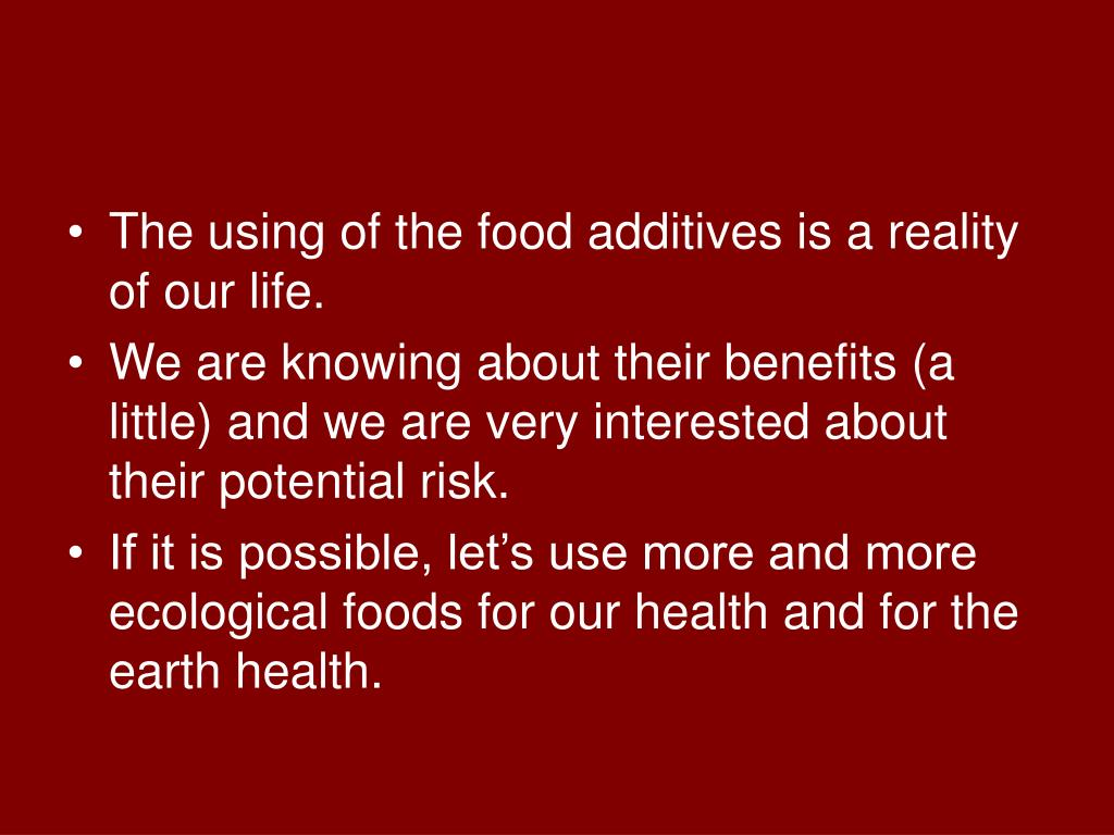 The using of the food additives is a reality of our life.