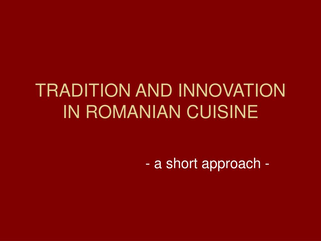 TRADITION AND INNOVATION IN ROMANIAN CUISINE