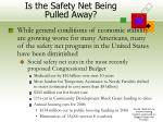 is the safety net being pulled away