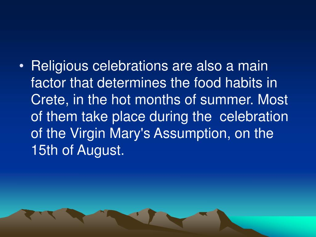 Religious celebrations are also a main factor that determines the food habits in Crete, in the hot months of summer