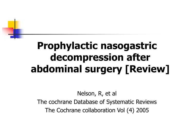 Prophylactic nasogastric decompression after abdominal surgery [Review]