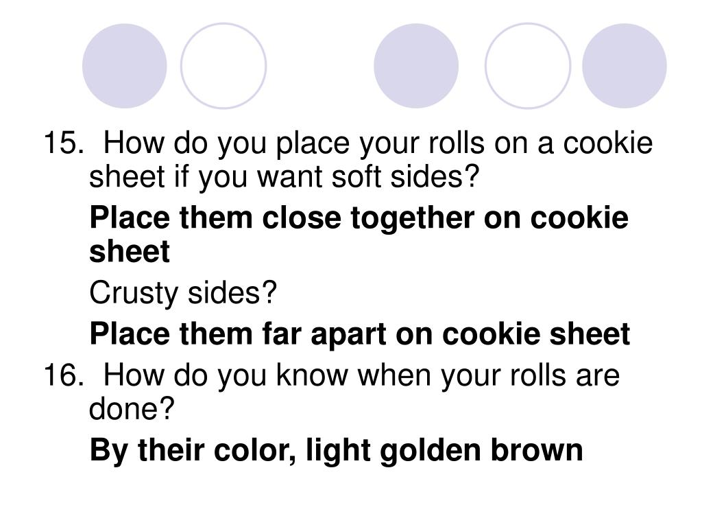 15.  How do you place your rolls on a cookie sheet if you want soft sides?