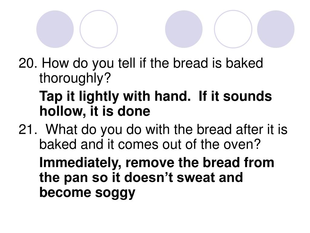 20. How do you tell if the bread is baked thoroughly?