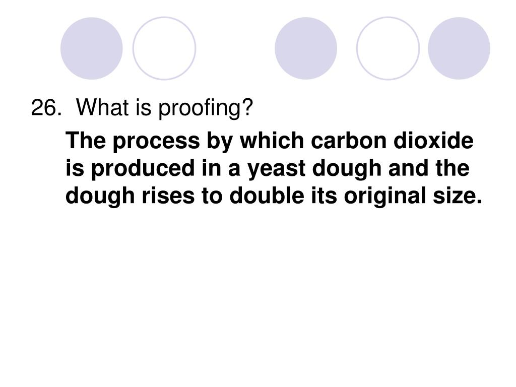 26.  What is proofing?