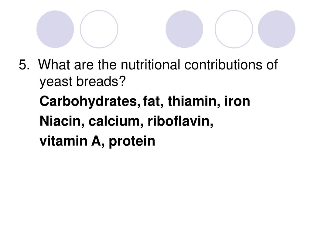 5.  What are the nutritional contributions of yeast breads?