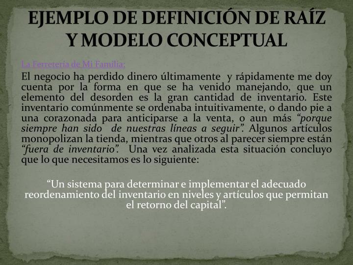 EJEMPLO DE DEFINICIÓN DE RAÍZ Y MODELO CONCEPTUAL