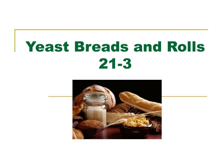 Yeast breads and rolls 21 3