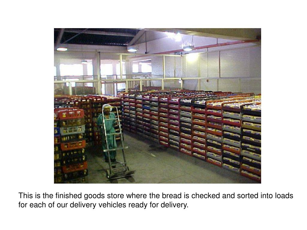 This is the finished goods store where the bread is checked and sorted into loads