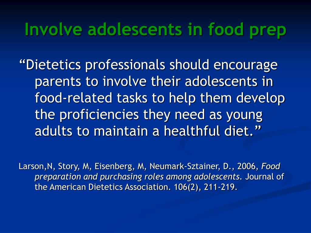 Involve adolescents in food prep