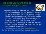 top chef urges children to sharpen cookery skills