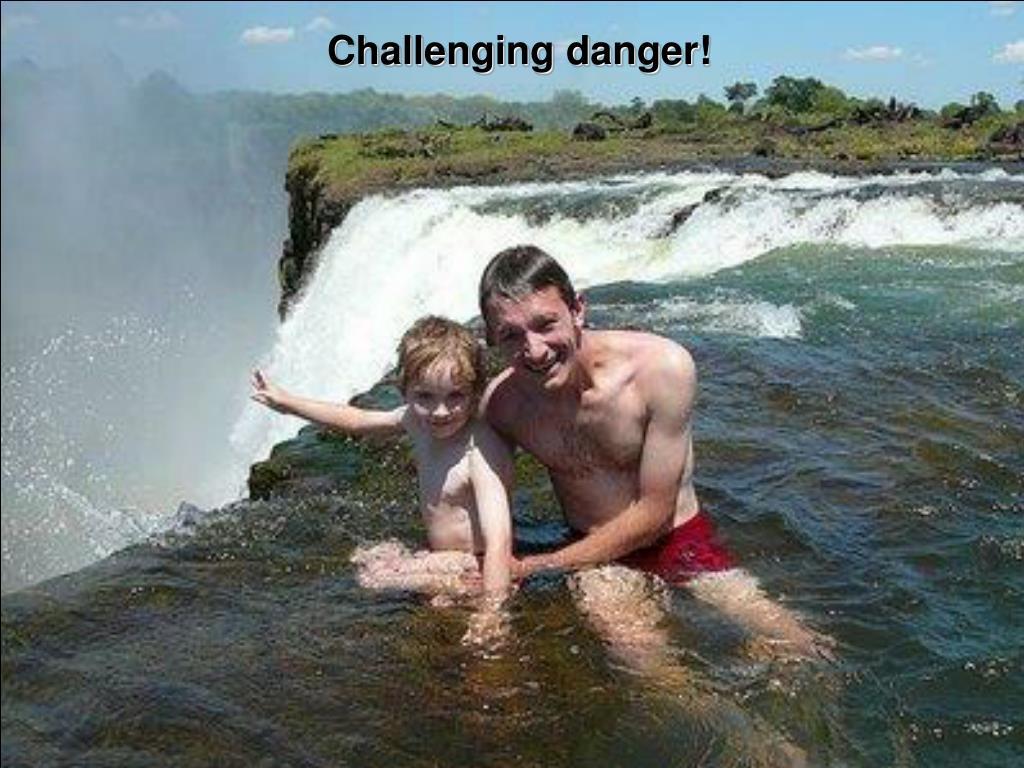 Challenging danger!