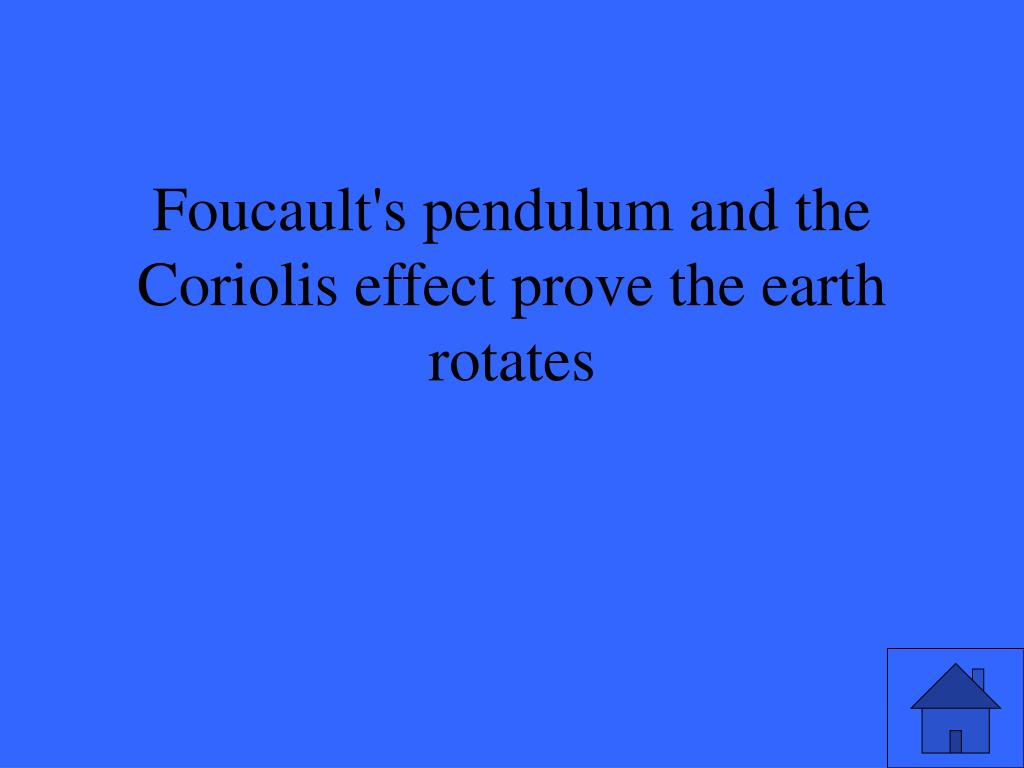 Foucault's pendulum and the Coriolis effect prove the earth rotates
