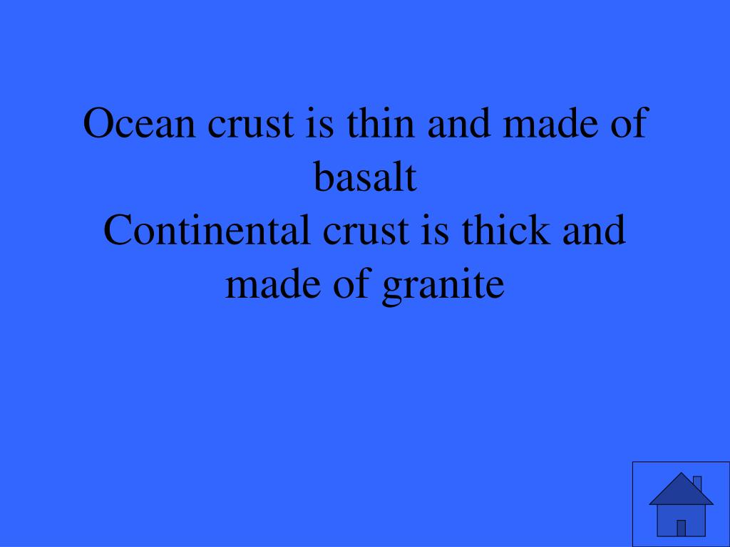 Ocean crust is thin and made of basalt