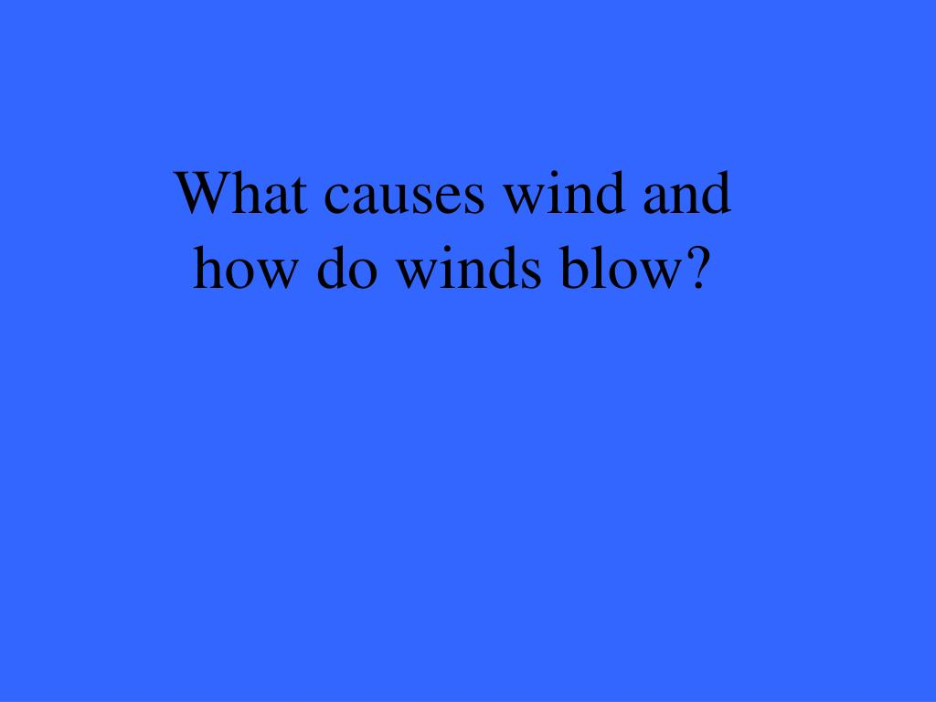 What causes wind and how do winds blow?